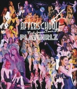 [Blu-ray] AFTERSCHOOL First Japan Tour 2012 -PLAYGIRLZ-